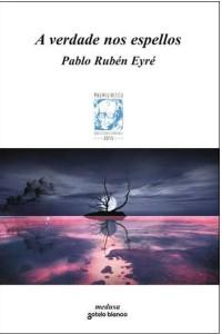 Pablo Rubén Eyre A verdade nos espellos
